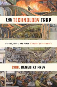 The Best Economics Books of 2019 - The Technology Trap: Capital, Labor, and Power in the Age of Automation by Carl Benedikt Frey