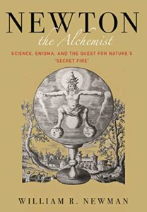 "The best books on Isaac Newton - Newton the Alchemist: Science, Enigma, and the Quest for Nature's ""Secret Fire"" by William Newman"
