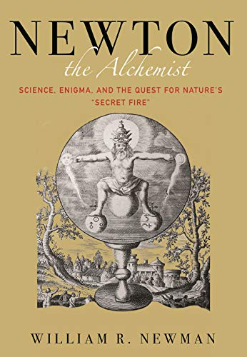 """The best books on Isaac Newton - Newton the Alchemist: Science, Enigma, and the Quest for Nature's """"Secret Fire"""" by William Newman"""