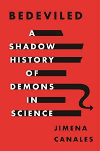 The best books on Scientists - Bedeviled: A Shadow History of Demons in Science by Jimena Canales