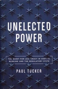 The best books on The Administrative State - Unelected Power: The Quest for Legitimacy in Central Banking and the Regulatory State by Paul Tucker