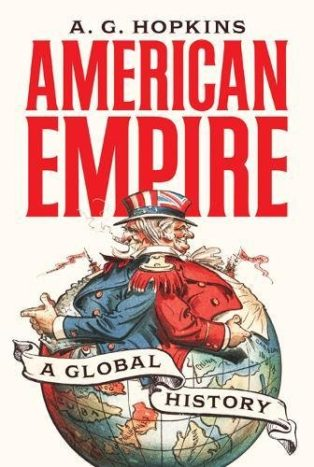 American Empire: A Global History by A G Hopkins