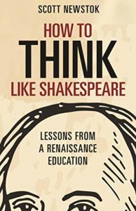 The best books on Shakespeare's Sonnets - How to Think Like Shakespeare: Lessons from a Renaissance Education by Scott Newstok