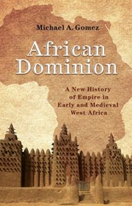 The best books on The Middle Ages - African Dominion: A New History of Empire in Early and Medieval West Africa by Michael Gomez