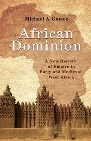 African Dominion: A New History of Empire in Early and Medieval West Africa by Michael Gomez