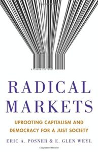 The best books on Market Competition - Radical Markets: Uprooting Capitalism and Democracy for a Just Society by E. Glen Weyl & Eric A. Posner
