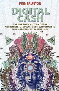 The best books on Cryptocurrency - Digital Cash: The Unknown History of the Anarchists, Utopians, and Technologists Who Created Cryptocurrency by Finn Brunton