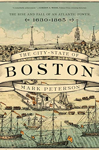 The best books on New England - The City-State of Boston: The Rise and Fall of an Atlantic Power, 1630-1865 by Mark Peterson