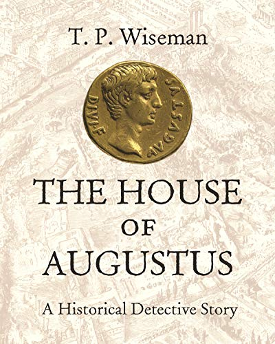 The House of Augustus: A Historical Detective Story by Peter Wiseman
