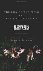 The best books on Søren Kierkegaard - The Lily of the Field and the Bird of the Air Søren Kierkegaard (trans. by Bruce H. Kirmmse)