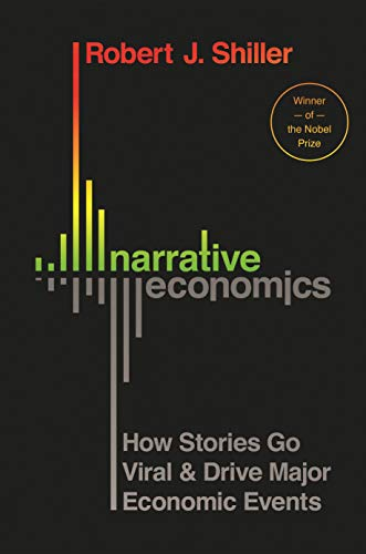 Narrative Economics: How Stories Go Viral & Drive Major Economic Events by Robert J Shiller