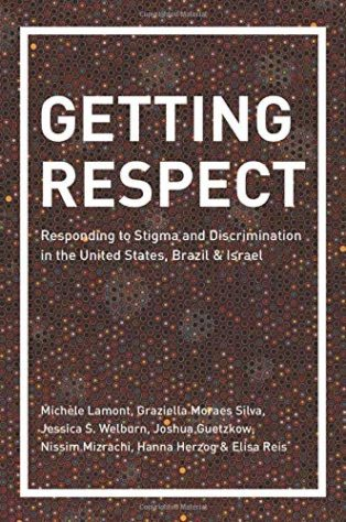Getting Respect: Responding to Stigma and Discrimination in the United States, Brazil, and Israel by Michèle Lamont
