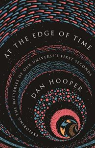 The Best Books on the Big Bang - At The Edge of Time by Dan Hooper