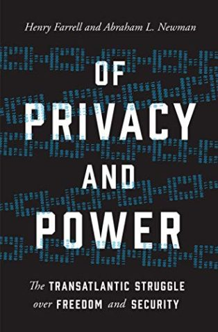 Of Privacy and Power: The Transatlantic Struggle over Freedom and Security by Abraham Newman & Henry Farrell
