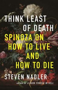 The best books on Spinoza - Think Least of Death: Spinoza on How to Live and How to Die by Steven Nadler