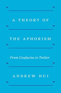 The Best Philosophy Books of 2019 - A Theory of the Aphorism: From Confucius to Twitter by Andrew Hui