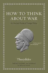 The best books on Thucydides - How to Think about War: An Ancient Guide to Foreign Policy by Johanna Hanink & Thucydides