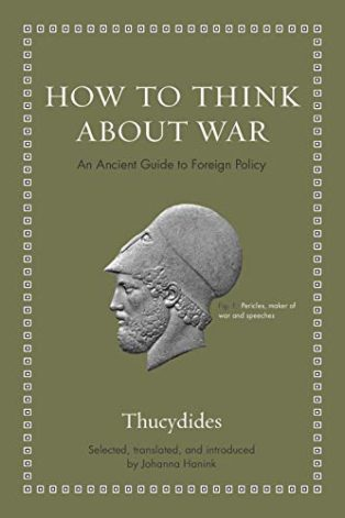 How to Think about War: An Ancient Guide to Foreign Policy by Johanna Hanink & Thucydides