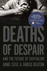 The Best Economics Books of 2020 - Deaths of Despair and the Future of Capitalism by Angus Deaton & Anne Case