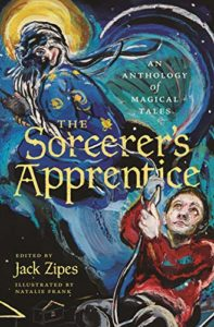 The Sorcerer's Apprentice: An Anthology of Magical Tales Edited by Jack Zipes and illustrated by Natalie Frank