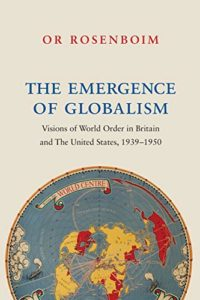 The best books on Historical Change and Economic Ideology - The Emergence of Globalism: Visions of World Order in Britain and the United States, 1939–1950 by Or Rosenboim