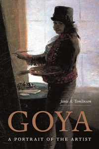 The best books on Goya and the art of biography - Goya: A Portrait of the Artist by Janis Tomlinson