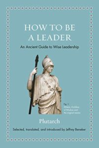The best books on Leadership (from Ancient Greece and Rome) - How to Be a Leader: An Ancient Guide to Wise Leadership by Jeffrey Beneker & Plutarch