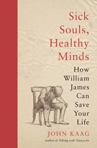 The best books on American Philosophy - Sick Souls, Healthy Minds: How William James Can Save Your Life by John Kaag