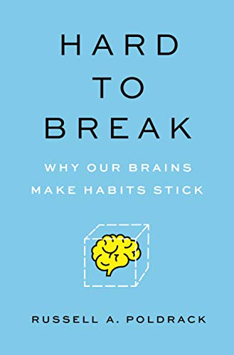 Hard to Break: Why Our Brains Make Habits Stick by Russell Poldrack