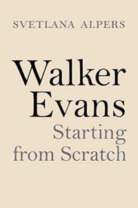 The Best Art Books of 2020 - Walker Evans: Starting from Scratch by Svetlana Alpers