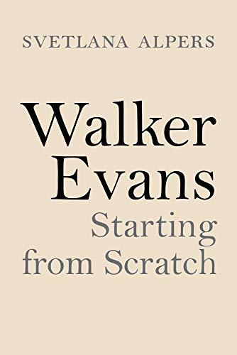 Walker Evans: Starting from Scratch by Svetlana Alpers