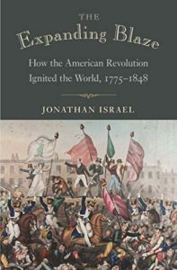 The best books on The Enlightenment - The Expanding Blaze: How the American Revolution Ignited the World, 1775-1848 by Jonathan Israel