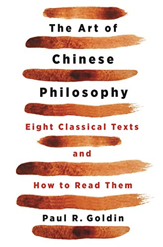 The Art of Chinese Philosophy: Eight Classical Texts and How to Read Them by Paul Goldin