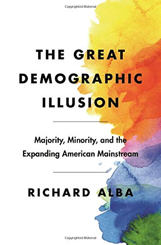 The Great Demographic Illusion: Majority, Minority, and the Expanding American Mainstream by Richard Alba