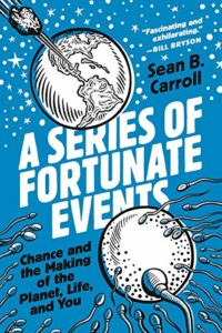 The Best Biology Books - A Series of Fortunate Events: Chance and the Making of the Planet, Life, and You by Sean B Carroll