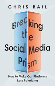 The Best Books on Social Media and Political Polarization - Breaking the Social Media Prism: How to Make Our Platforms Less Polarizing by Chris Bail