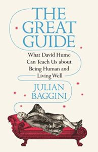 The Great Guide: What Hume Can Teach Us about Being Human and Living Well by Julian Baggini