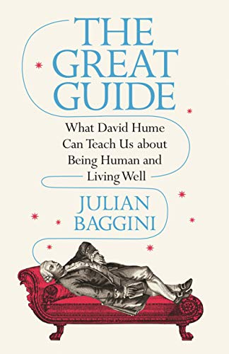 The Great Guide: What David Hume Can Teach Us about Being Human and Living Well by Julian Baggini