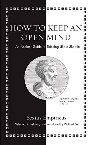How to Keep an Open Mind: An Ancient Guide to Thinking Like a Skeptic by Richard Bett & Sextus Empiricus