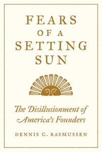 The Best Adam Smith Books - Fears of a Setting Sun: The Disillusionment of America's Founders by Dennis Rasmussen