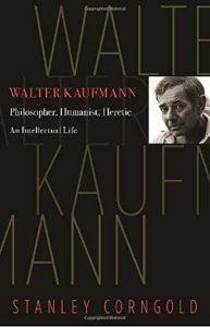 The Best Franz Kafka Books - Walter Kaufmann: Philosopher, Humanist, Heretic. by Stanley Corngold