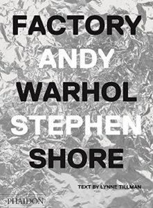 The best books on Andy Warhol - Factory: Andy Warhol by Andy Warhol & Stephen Shore