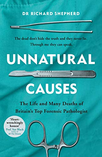 The best books on Death - Unnatural Causes: The Life and Many Deaths of Britain's Top Forensic Pathologist by Richard Shepherd