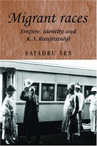 The best books on Indian Cricket - Migrant Races: Empire, Identity and K.S. Ranjitsinhji by Satadru Sen