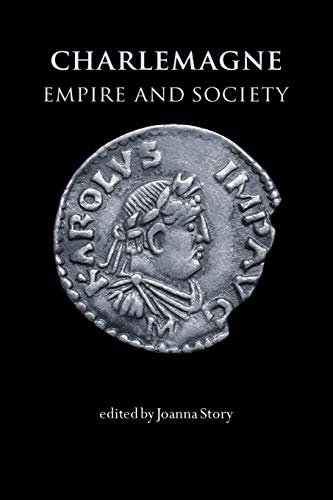 Charlemagne: Empire and Society by Joanna Story (editor)