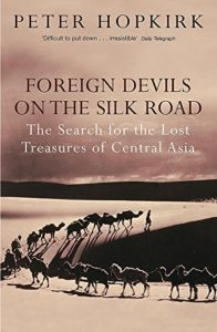 The best books on The Silk Road - Foreign Devils on the Silk Road by Peter Hopkirk
