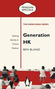 Generation HK: Seeking Identity in China's Shadow by Ben Bland