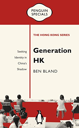 Generation HK: Seeking Identity in China's Shadow by Ben Bland