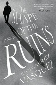 The Best Novels in Translation: the 2019 Booker International Prize - The Shape of the Ruins by Juan Gabriel Vásquez, translated by Anne McLean