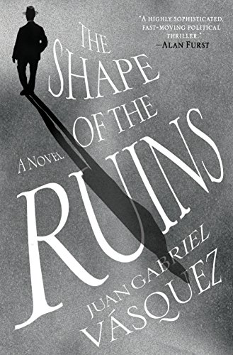 Summer Reading 2019: The Best Fiction in Translation - The Shape of the Ruins by Juan Gabriel Vásquez, translated by Anne McLean